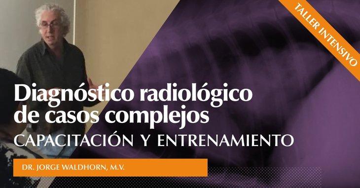 Taller intensivo de diagnóstico radiológico – Capacitación y entrenamiento en diagnóstico de casos complejos